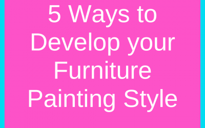 5 Ways to Develop your Furniture Painting Style